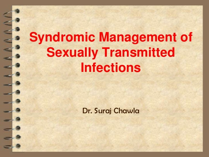 Syndromic Management of  Sexually Transmitted       Infections       Dr. Suraj Chawla