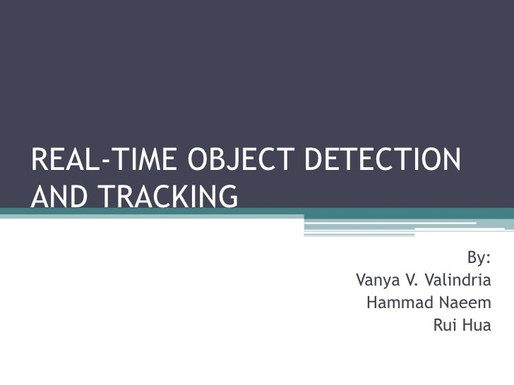 REAL-TIME OBJECT DETECTIONAND TRACKING                                  By:                   Vanya V. Valindria          ...