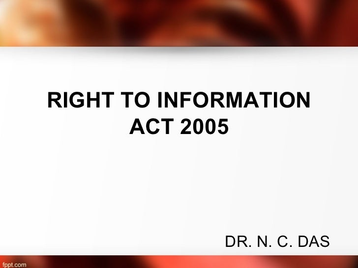 RIGHT TO INFORMATION       ACT 2005             DR. N. C. DAS