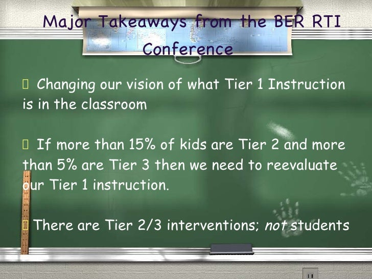Major Takeaways from the BER RTI Conference   <ul><li>Changing our vision of what Tier 1 Instruction is in the classroom <...