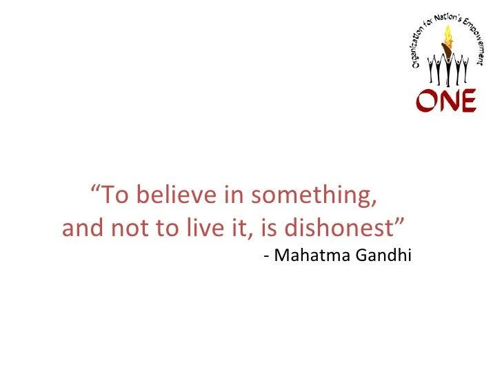 """<ul><ul><li>"""" To believe in something, </li></ul></ul><ul><ul><li>and not to live it, is dishonest"""" </li></ul></ul><ul><ul..."""