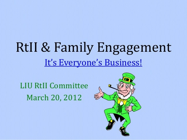 RtII & Family Engagement It's Everyone's Business! LIU RtII Committee March 20, 2012