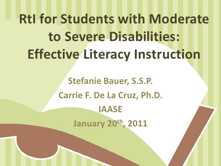 RtI for Students with Moderate      to Severe Disabilities: Effective Literacy Instruction        Stefanie Bauer, S.S.P.  ...