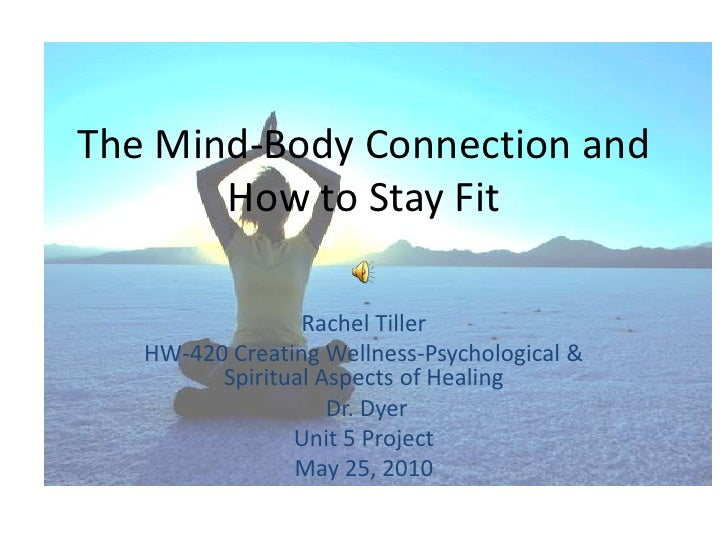 The Mind-Body Connection and How to Stay Fit<br />Rachel Tiller <br />HW-420 Creating Wellness-Psychological & Spiritual A...