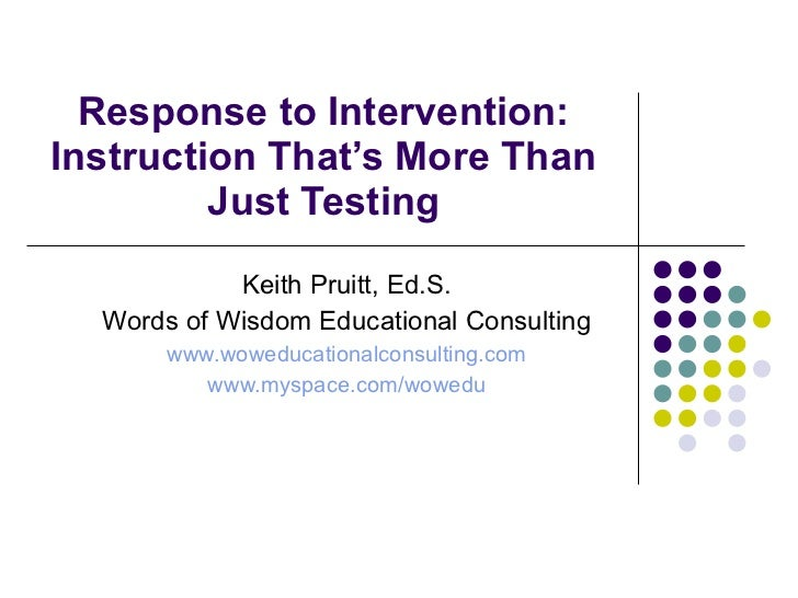 Response to Intervention: Instruction That's More Than Just Testing Keith Pruitt, Ed.S. Words of Wisdom Educational Consul...