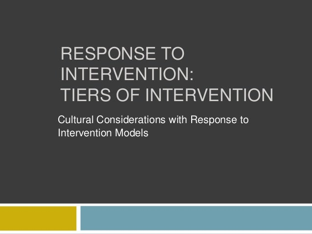 RESPONSE TO INTERVENTION: TIERS OF INTERVENTION Cultural Considerations with Response to Intervention Models