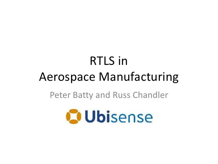RTLS in Aerospace Manufacturing<br />Peter Batty and Russ Chandler<br />