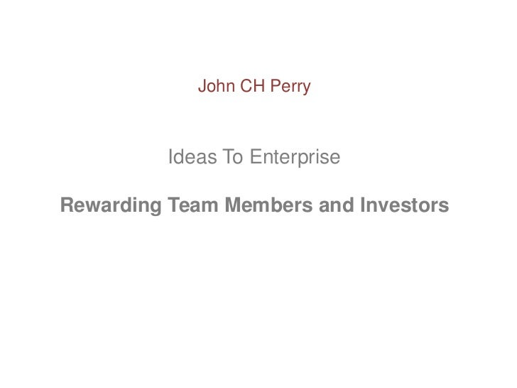 Ideas to Enterprise - Rewarding Team Members and Investors