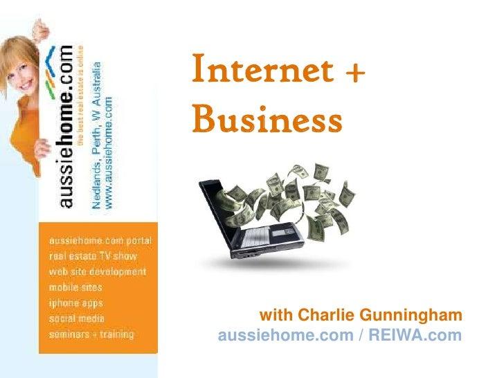 Internet + Business<br />               with Charlie Gunningham<br />aussiehome.com / REIWA.com<br />