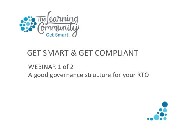 GET  SMART  &  GET  COMPLIANT   WEBINAR  1  of  2   A  good  governance  structure  for  your...