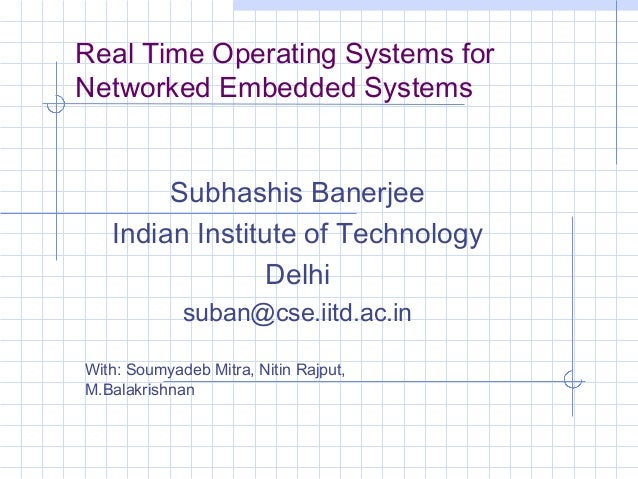 Real Time Operating Systems forNetworked Embedded Systems        Subhashis Banerjee   Indian Institute of Technology      ...