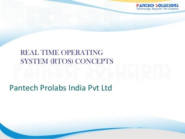 REAL TIME OPERATING   SYSTEM (RTOS) CONCEPTSPantech Prolabs India Pvt Ltd