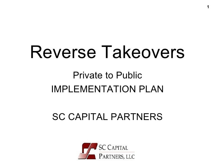 Reverse Takeovers Private to Public IMPLEMENTATION PLAN SC CAPITAL PARTNERS