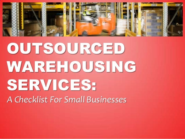 OUTSOURCEDWAREHOUSINGSERVICES:A Checklist For Small Businesses