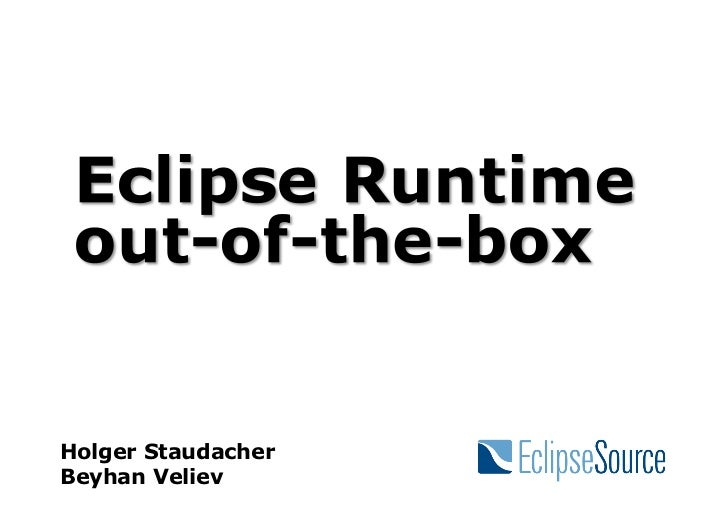 Eclipse Runtime out-of-the-box, EclipseCon Europe 2011