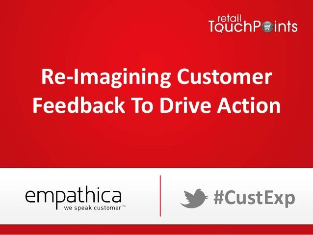Re-Imagining CustomerFeedback To Drive Action#CustExp