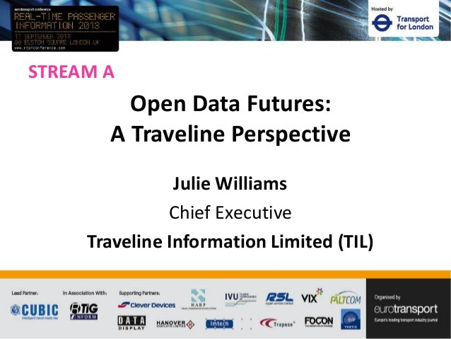 STREAM A Julie Williams Chief Executive Traveline Information Limited (TIL) Open Data Futures: A Traveline Perspective
