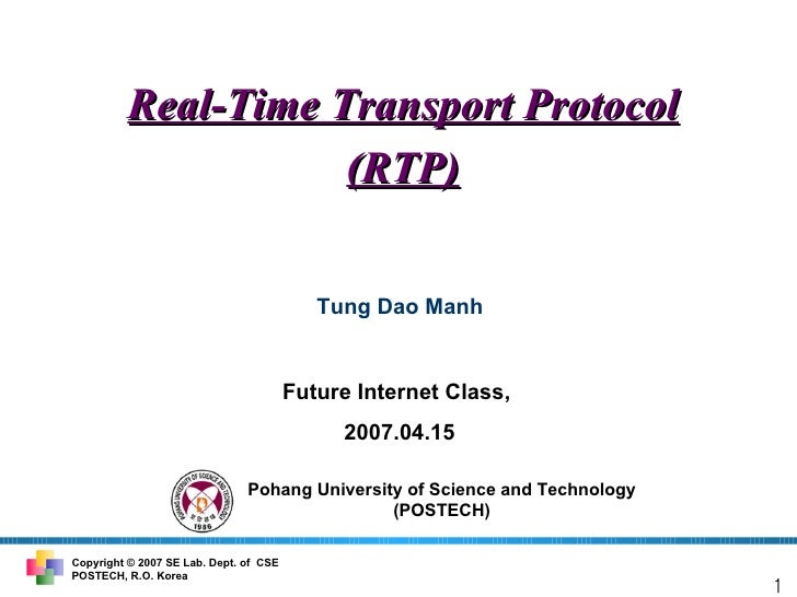 Real-Time Transport Protocol (RTP) Tung Dao Manh Future Internet Class, 2007.04.15 1