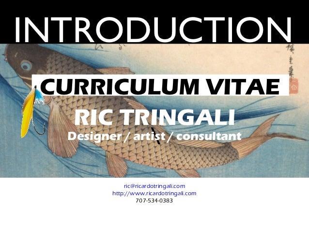 INTRODUCTION CURRICULUM VITAE   RIC TRINGALI                  Designer / artist / consultant             ric@ricardotringa...