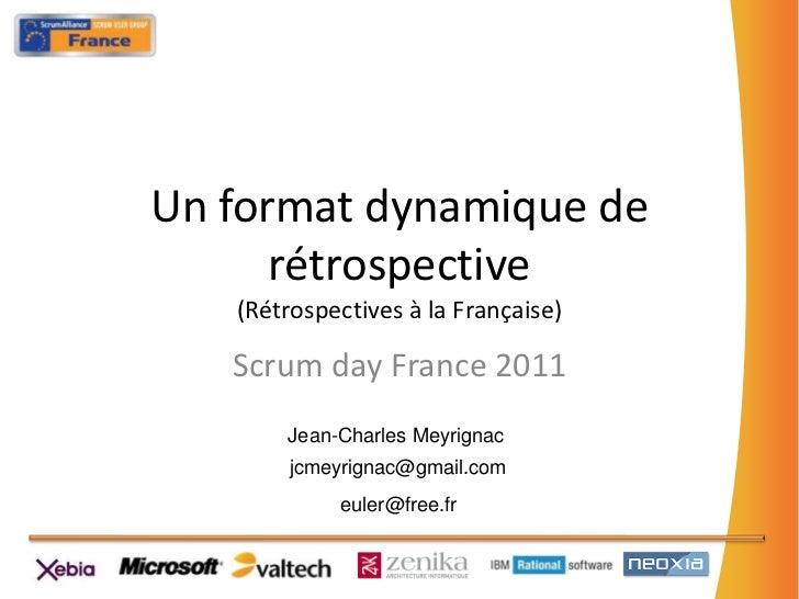 Un format dynamique de rétrospective(Rétrospectives à la Française)<br />Scrumday France 2011<br />Jean-Charles Meyrignac<...