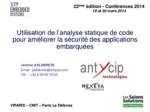 22èmeédition -Conférences 2014  19 et 20 mars 2014  VIPARIS –CNIT –Paris La Défense  Utilisation de l'analyse statique de ...