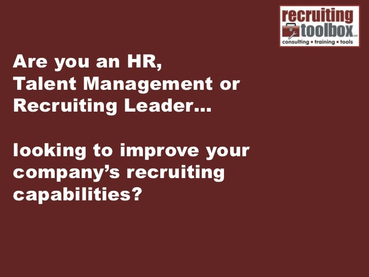 Are you an HR,Talent Management orRecruiting Leader…looking to improve yourcompany's recruitingcapabilities?