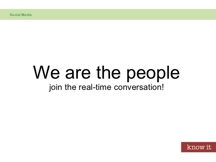 We are the people join the real-time conversation! Social Media
