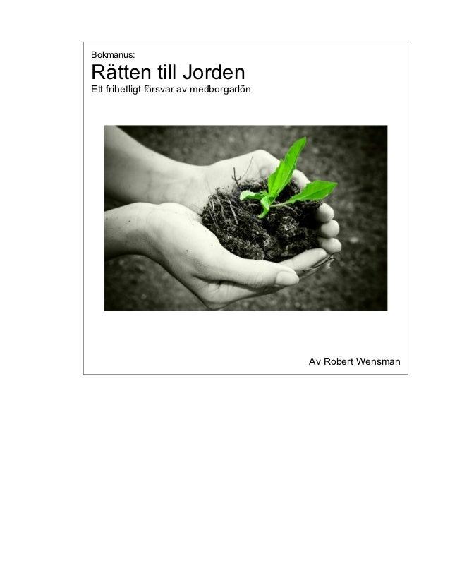Bokmanus:Rätten till JordenEtt frihetligt försvar av medborgarlön                                         Av Robert Wensman