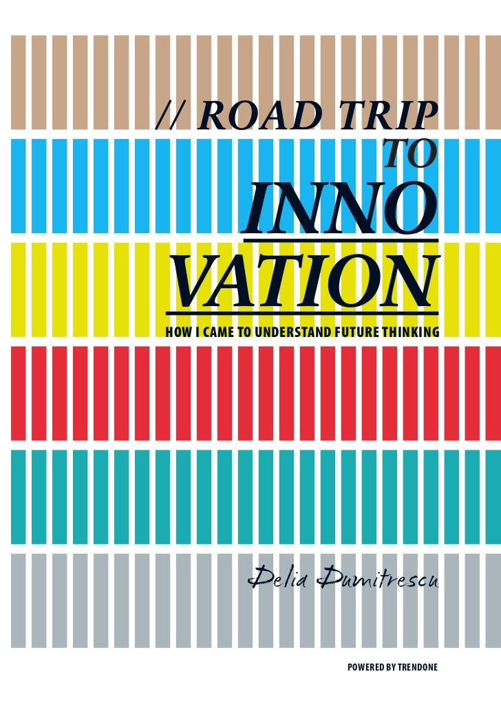 // ROAD TRIP         TO  INNOVATIONHOW I CAME TO UNDERSTAND FUTURE THINKING            Delia Dumitrescu                   ...