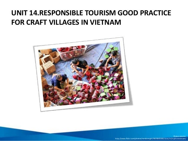 UNIT 14.RESPONSIBLE TOURISM GOOD PRACTICE FOR CRAFT VILLAGES IN VIETNAM Picture source: http://www.flickr.com/photos/nerdc...