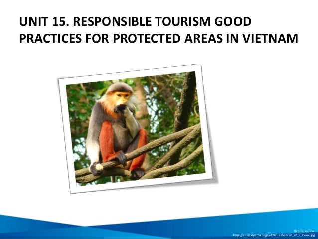 UNIT 15. RESPONSIBLE TOURISM GOOD PRACTICES FOR PROTECTED AREAS IN VIETNAM Picture source: http://en.wikipedia.org/wiki/Fi...