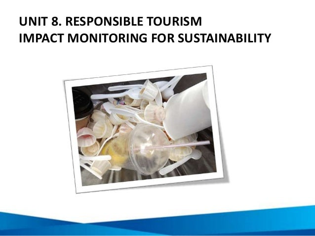 UNIT 8. RESPONSIBLE TOURISM IMPACT MONITORING FOR SUSTAINABILITY