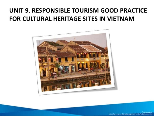 UNIT 9. RESPONSIBLE TOURISM GOOD PRACTICE FOR CULTURAL HERITAGE SITES IN VIETNAM Picture source: http://commons.wikimedia....