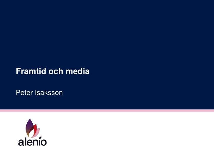 Framtid och media<br />Peter Isaksson<br />