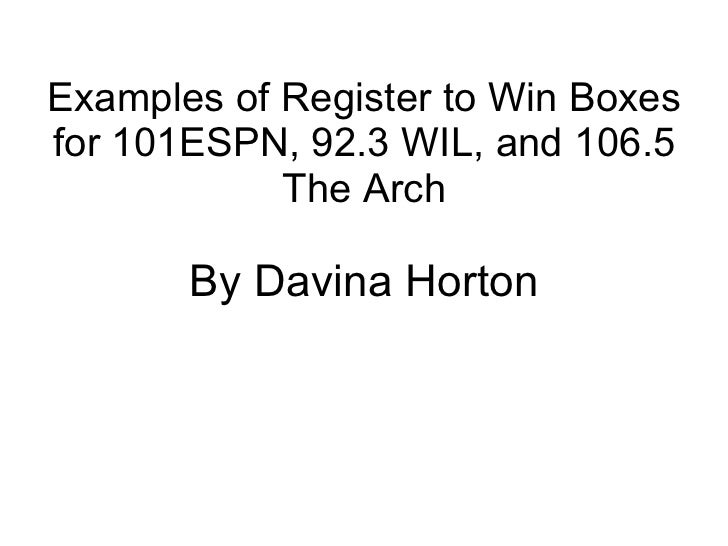 Examples of Register to Win Boxes for 101ESPN, 92.3 WIL, and 106.5 The Arch By Davina Horton