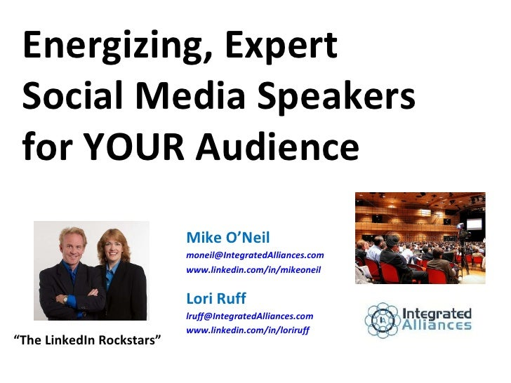 Energizing, Expert Social Media Speakers for YOUR Audience Mike O'Neil [email_address] www.linkedin.com/in/mikeoneil Lori ...