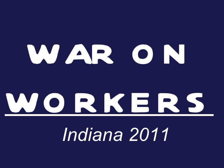 WAR ON  WORKERS Indiana 2011
