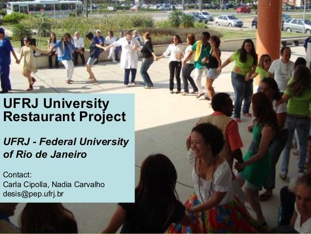 UFRJ University Restaurant Project UFRJ - Federal University of Rio de Janeiro Contact: Carla Cipolla, Nadia Carvalho desi...