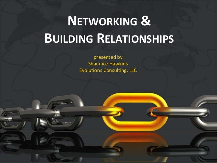 Networking & Building Relationships<br />presented by <br />Shaunice Hawkins<br />Evolutions Consulting, LLC<br />