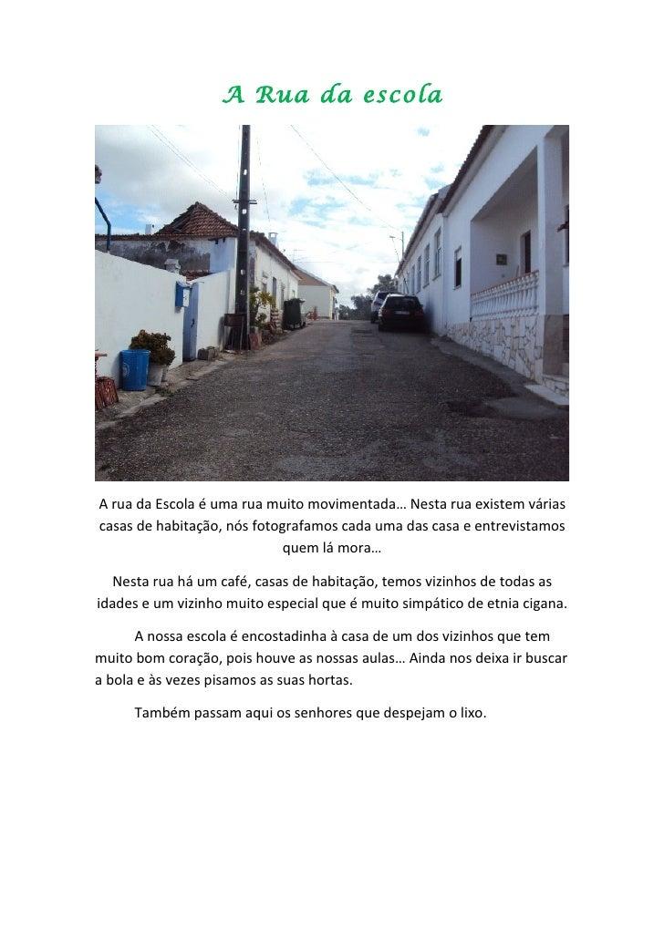 A Rua da escolaA rua da Escola é uma rua muito movimentada… Nesta rua existem váriascasas de habitação, nós fotografamos c...