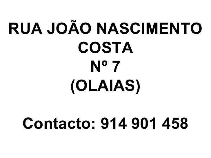 RUA JOÃO NASCIMENTO COSTA Nº 7 (OLAIAS) Contacto: 914 901 458