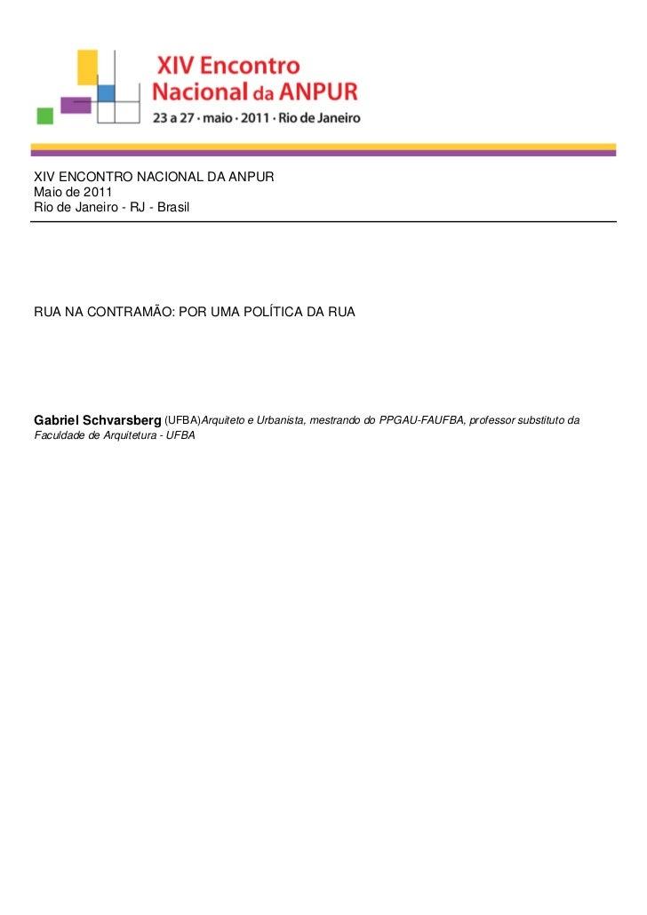 XIV ENCONTRO NACIONAL DA ANPURMaio de 2011Rio de Janeiro - RJ - BrasilRUA NA CONTRAMÃO: POR UMA POLÍTICA DA RUAGabriel Sch...