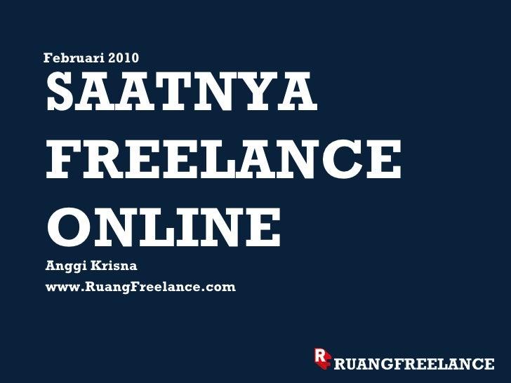 SAATNYA FREELANCE ONLINE <ul><li>Anggi Krisna </li></ul><ul><li>www.RuangFreelance.com </li></ul>Februari 2010