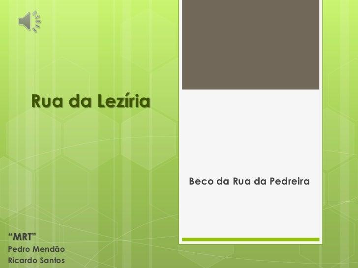"""Rua da Lezíria                      Beco da Rua da Pedreira""""MRT""""Pedro MendãoRicardo Santos"""