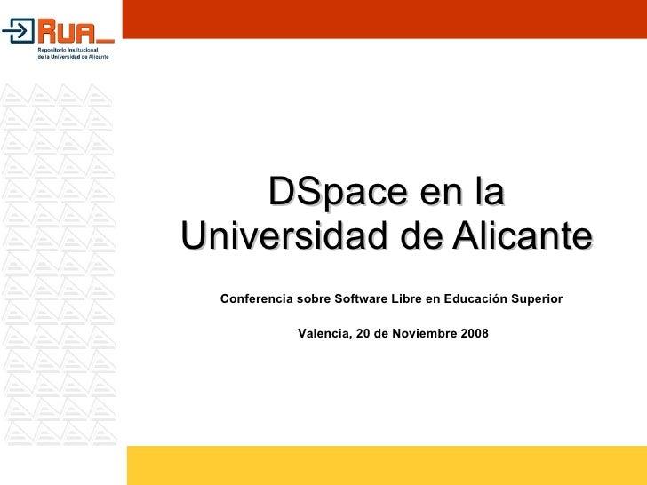 DSpace en la Universidad de Alicante Conferencia sobre Software Libre en Educación Superior  Valencia, 20 de Noviembre 2008