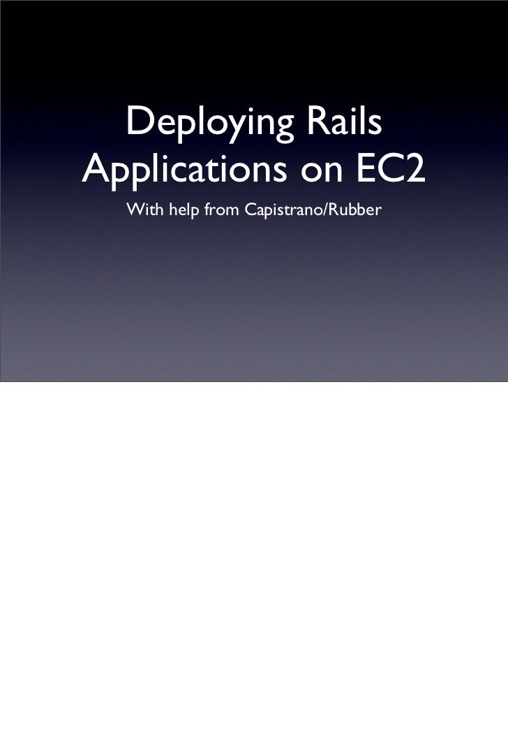 Deploying Rails on EC2 using Rubber (Slides and Notes)