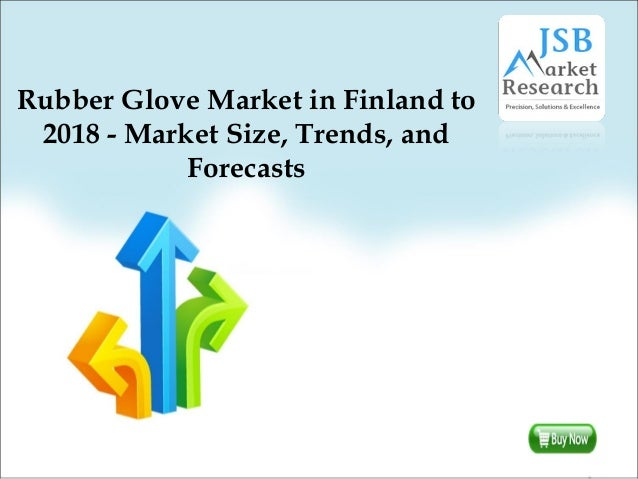 Rubber glove market in finland to 2018   market size, trends, and forecasts