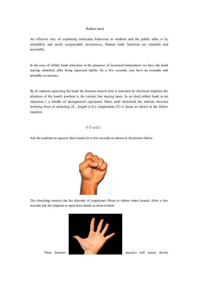 Rubber hand An effective way of explaining molecular behaviour to students and the public alike is by relatability and eas...