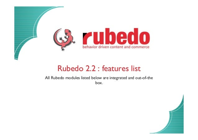 Rubedo 2.2 : features list All Rubedo modules listed below are integrated and out-of-the box.