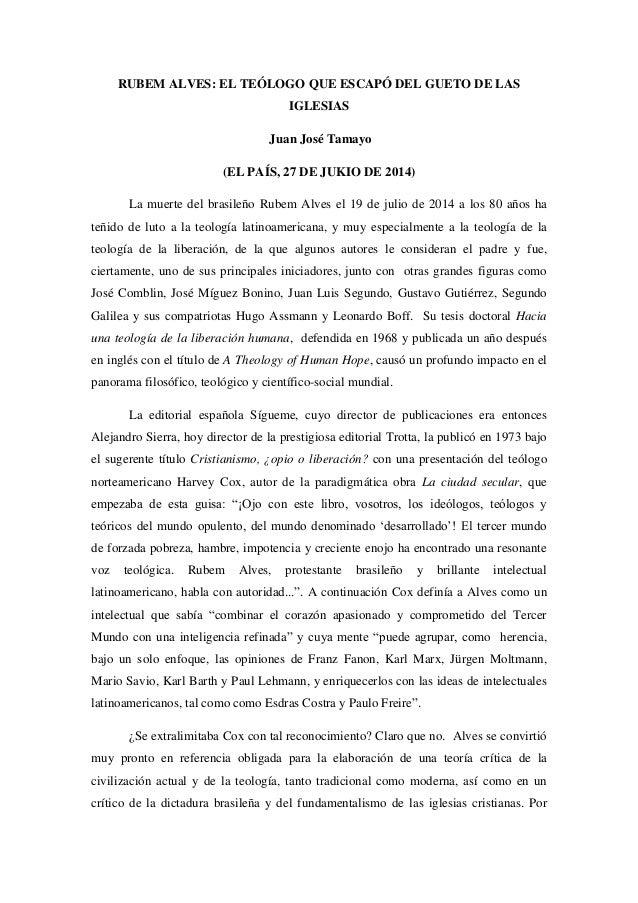 RUBEM ALVES: EL TEÓLOGO QUE ESCAPÓ DEL GUETO DE LAS IGLESIAS Juan José Tamayo (EL PAÍS, 27 DE JUKIO DE 2014) La muerte del...